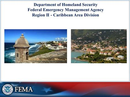 Department of Homeland Security Federal Emergency Management Agency Region II - Caribbean Area Division.