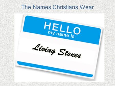The Names Christians Wear. A Survey of Rocks in the Bible Acts 17:29 -- Therefore since we are God's offspring, we should not think that the divine being.