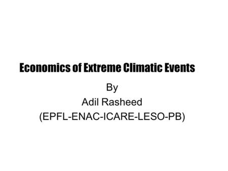 Economics of Extreme Climatic Events By Adil Rasheed (EPFL-ENAC-ICARE-LESO-PB)