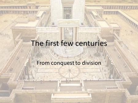 The first few centuries From conquest to division.