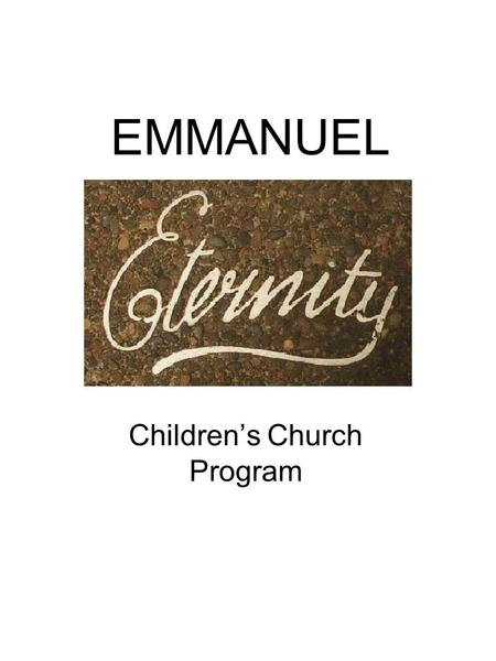 EMMANUEL Children's Church Program. EMMANUEL – GOD WITH US E - Eminent and immanent M – Moving the king's residence M - My home is your home A – Always.