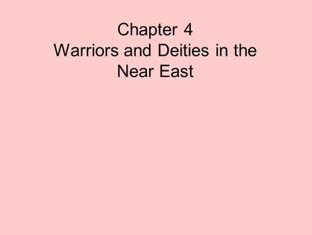 Chapter 4 Warriors and Deities in the Near East. Assyrian Empire 900-612 BCE By 800 BCE: Assyrians conquered Tigris-Euphrates region Great talent in military.