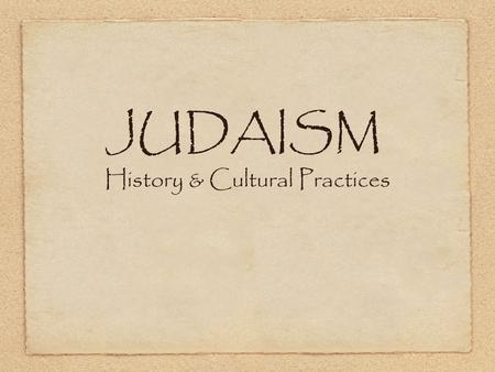 JUDAISM History & Cultural Practices. History Founded around 2000 B.C.E. Abraham (Ur) made an agreement with God He would protect him because they were.