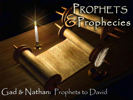 "Gad & Nathan: Prophets to David. Gad & Nathan Prophets to David Gad is called ""David's seer"" Gad is called ""David's seer"" – 2 Sam. 24:11; 1 Chr. 21:9;"