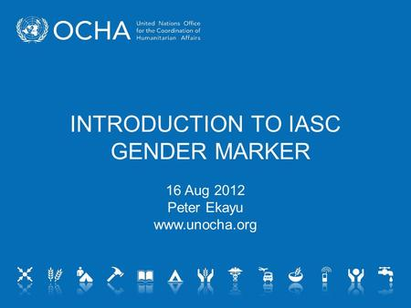 INTRODUCTION TO IASC GENDER MARKER 16 Aug 2012 Peter Ekayu www.unocha.org.