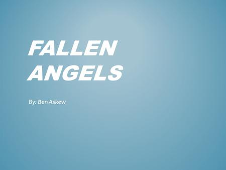 FALLEN ANGELS By: Ben Askew. Fallen Angels was written by Walter Dean Myers AUTHOR.