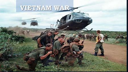VIETNAM WAR. Objective 1- Explain the causes of the Vietnam War and the reasons for American involvement.