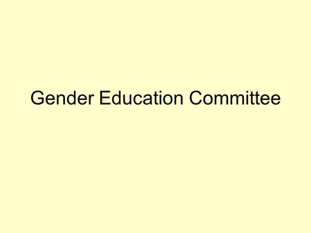 Gender Education Committee. Preamble It's the law! 2004 Gender Equity Education Act (Article 1) –promote substantive gender equality –eliminate gender.