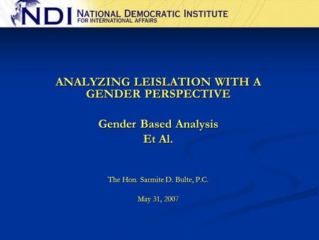 ANALYZING LEISLATION WITH A GENDER PERSPECTIVE Gender Based Analysis Et Al. The Hon. Sarmite D. Bulte, P.C. May 31, 2007.