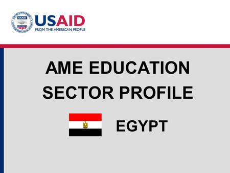 EGYPT AME EDUCATION SECTOR PROFILE. Education Structure Public and private schools offer a secular curriculum. The Al-Azhar schools, a quasi-governmental.