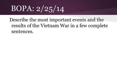 BOPA: 2/25/14 Describe the most important events and the results of the Vietnam War in a few complete sentences.