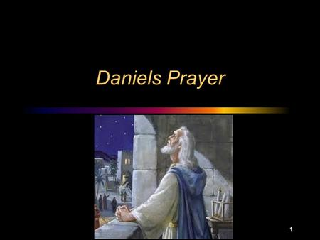 Daniels Prayer 1. Dan 1:1-3 1:1 In the third year of the reign of Jehoiakim king of Judah, Nebuchadnezzar king of Babylon came to Jerusalem and besieged.