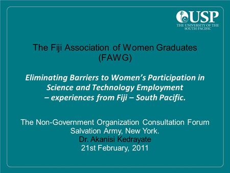 The Fiji Association of Women Graduates (FAWG) Eliminating Barriers to Women's Participation in Science and Technology Employment – experiences from Fiji.
