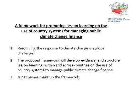 1.Resourcing the response to climate change is a global challenge. 2.The proposed framework will develop evidence, and structure lesson learning, within.
