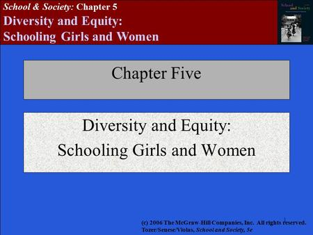 11 School & Society: Chapter 5 Diversity and Equity: Schooling Girls and Women Chapter Five Diversity and Equity: Schooling Girls and Women (c) 2006 The.