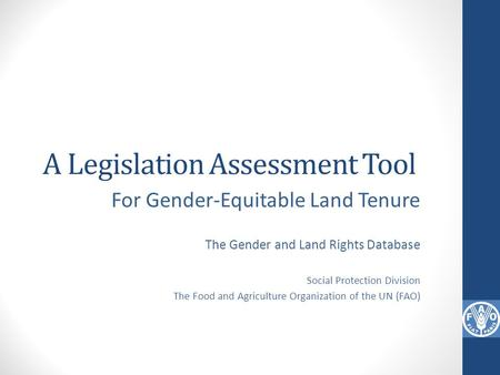 A Legislation Assessment Tool For Gender-Equitable Land Tenure The Gender and Land Rights Database Social Protection Division The Food and Agriculture.