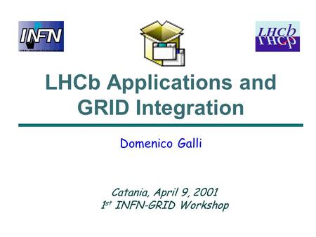 LHCb Applications and GRID Integration Domenico Galli Catania, April 9, 2001 1 st INFN-GRID Workshop.