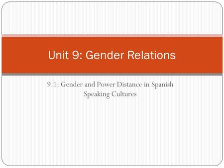 9.1: Gender and Power Distance in Spanish Speaking Cultures Unit 9: Gender Relations.