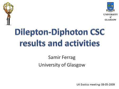 Samir Ferrag University of Glasgow UK Exotics meeting: 08-05-2009.