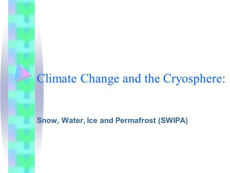 Climate Change and the Cryosphere: Snow, Water, Ice and Permafrost (SWIPA)