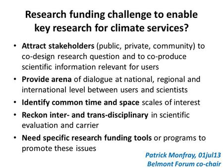 Research funding challenge to enable key research for climate services? Attract stakeholders (public, private, community) to co-design research question.