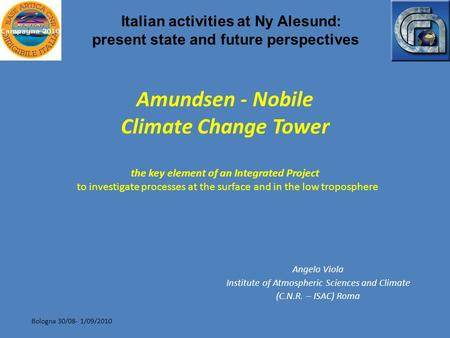 Bologna 30/08- 1/09/2010 Amundsen - Nobile Climate Change Tower the key element of an Integrated Project to investigate processes at the surface and in.