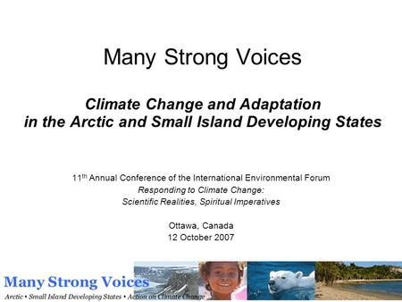 Many Strong Voices Climate Change and Adaptation in the Arctic and Small Island Developing States 11 th Annual Conference of the International Environmental.