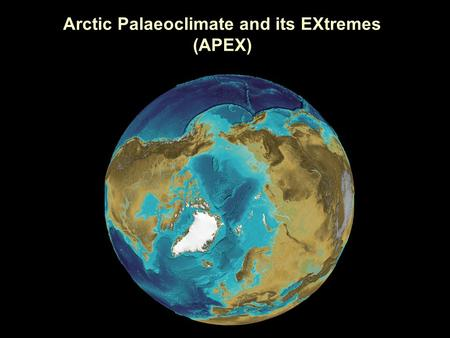 Arctic Palaeoclimate and its EXtremes (APEX). What do we mean by EXtremes? Conditions that represent the end points of magnitude / frequency behaviour.