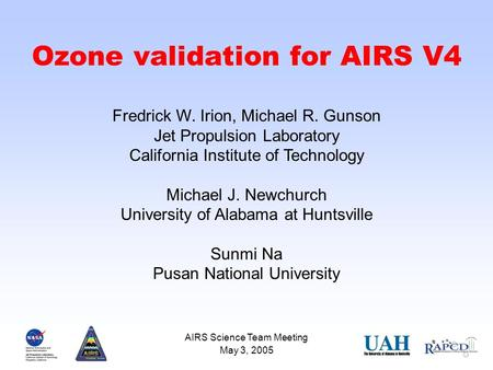 Irion et al., May 3, 2005 Page 1 Ozone validation for AIRS V4 Fredrick W. Irion, Michael R. Gunson Jet Propulsion Laboratory California Institute of Technology.