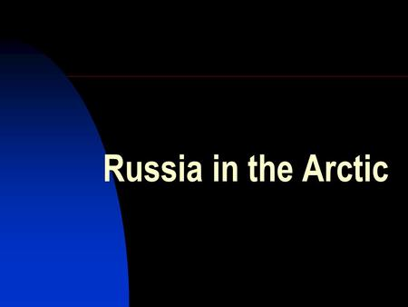 Russia in the Arctic. The Pomors – Russian settlers on the Kola peninsular sine the 11 th century.