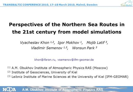 Perspectives of the Northern Sea Routes in the 21st century from model simulations Vyacheslav Khon 1,2, Igor Mokhov 1, Mojib Latif 3, Vladimir Semenov.