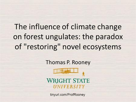 The influence of climate change on forest ungulates: the paradox of restoring novel ecosystems Thomas P. Rooney tinyurl.com/ProfRooney.