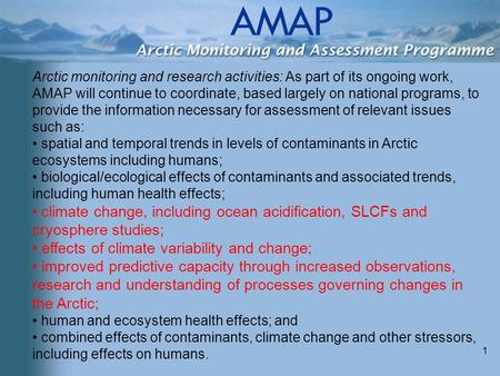 1 Arctic monitoring and research activities: As part of its ongoing work, AMAP will continue to coordinate, based largely on national programs, to provide.