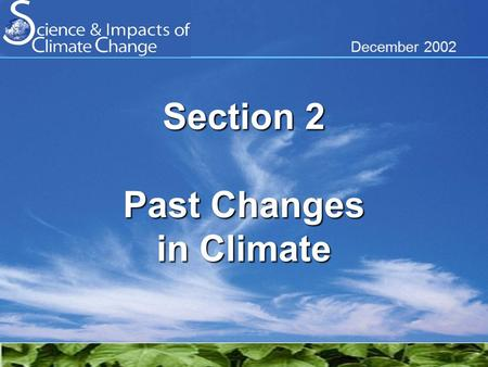 December 2002 Section 2 Past Changes in Climate. Global surface temperatures are rising Relative to 1961-90 average temperature.