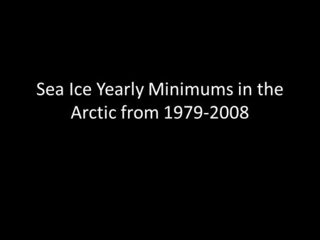 Sea Ice Yearly Minimums in the Arctic from 1979-2008.