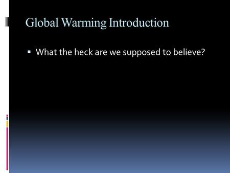 Global Warming Introduction  What the heck are we supposed to believe?