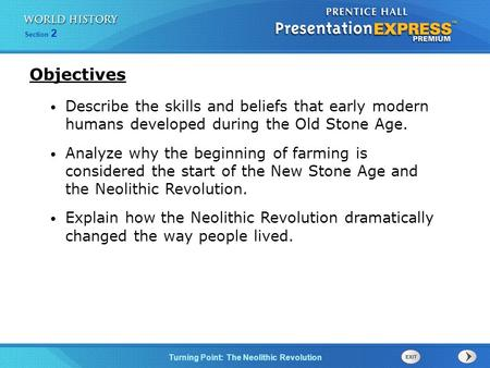 Turning Point: The Neolithic Revolution Section 2 Describe the skills and beliefs that early modern humans developed during the Old Stone Age. Analyze.