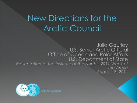  Founded 1996  Premier high-level diplomatic forum for international cooperation in the Arctic  Eight Member States › Canada, Denmark, Finland, Iceland,