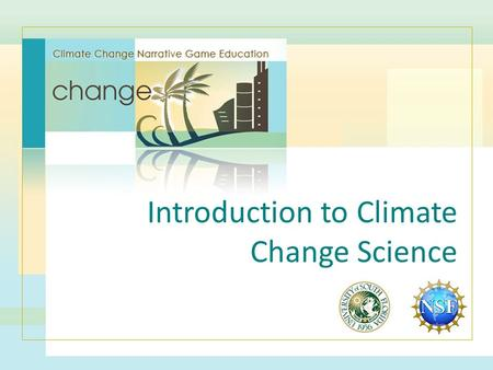 Introduction to Climate Change Science. Weather versus Climate Weather refers to the conditions of the atmosphere over a short period of time, such as.