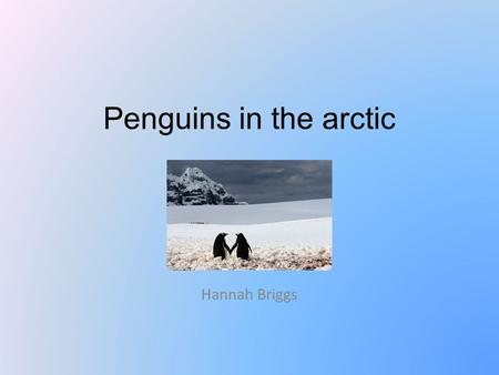 Penguins in the arctic Hannah Briggs. Where do they live and what do they eat? The Arctic covers eight countries Penguins are adaptable to the climate.