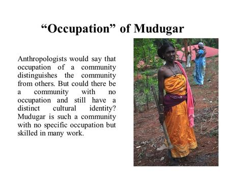 """Occupation"" of Mudugar Anthropologists would say that occupation of a community distinguishes the community from others. But could there be a community."