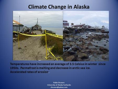 Robin Bronen: University of Alaska Fairbanks Climate Change in Alaska Temperatures have increased an average of 3.5 Celsius in winter.