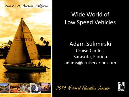 Wide World of Low Speed Vehicles Adam Sulimirski Cruise Car Inc. Sarasota, Florida