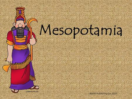 "Mesopotamia Walsh Publishing Co. 2010. Mesopotamia Land Between Two Rivers Mesopotamia was known as the ""Fertile Crescent"" because of it's crescent shape."