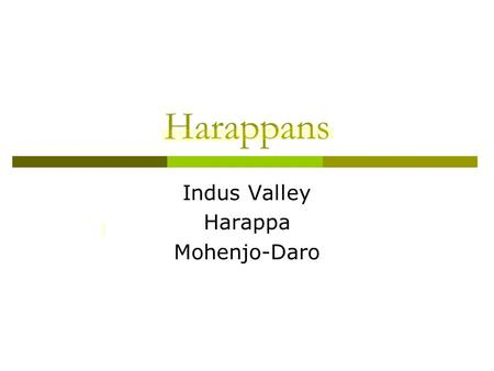 Harappans Indus Valley Harappa Mohenjo-Daro. Geography.
