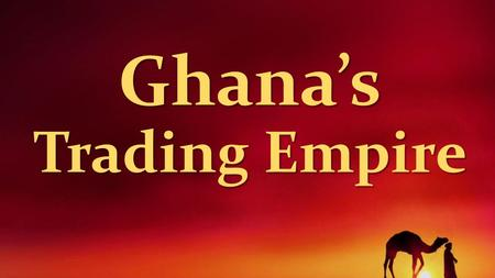 Ghana's Trading Empire. Silent Bartering Process in which people exchange goods without contacting each other directly Process in which people exchange.