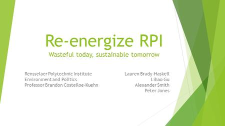 Re-energize RPI Wasteful today, sustainable tomorrow Lauren Brady-Haskell Lihao Gu Alexander Smith Peter Jones Rensselaer Polytechnic Institute Environment.