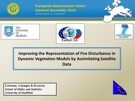 Improving the Representation of Fire Disturbance in Dynamic Vegetation Models by Assimilating Satellite Data E.Kantzas, S.Quegan & M.Lomas School of Maths.