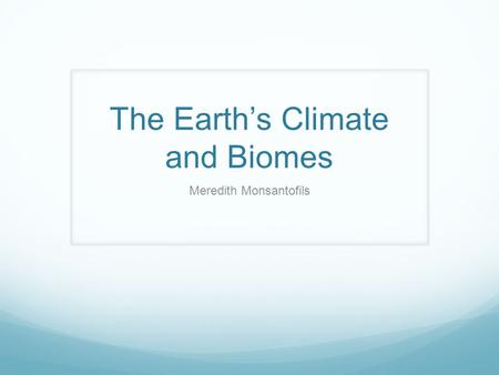 The Earth's Climate and Biomes Meredith Monsantofils.