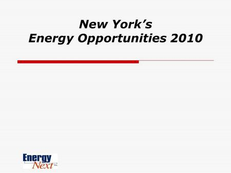 New York's Energy Opportunities 2010. Good News and Bad News 1.Historic low energy prices…today. 2.Capital Region still pays more than it should 3.Cap.